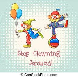 Idiom saying stop clowning around