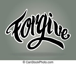 Forgive - Hand drawn vector illustration or drawing of the...