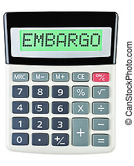 Calculator with EMBARGO on display isolated on white...