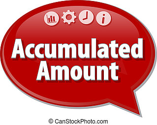 Accumulated Amount Business term speech bubble illustration...