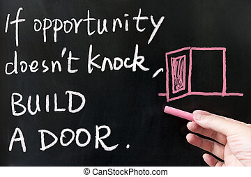 If opportunity doesn't knock, build a door words written on...