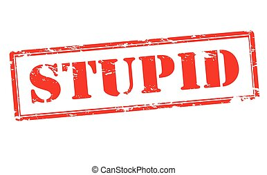Stupid - Rubber stamp with word stupid inside, vector...