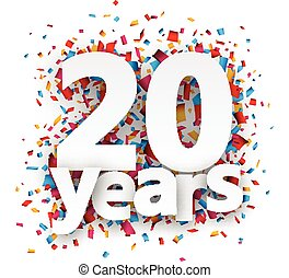 Twenty years paper confetti sign. - Twenty years paper sign...