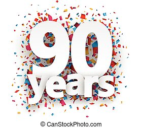 Ninety years paper confetti sign. - Ninety years paper sign...