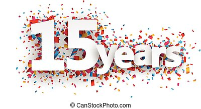 Fifteen years paper confetti sign. - Fifteen years paper...
