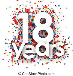 Eighteen years paper confetti sign - Eighteen years paper...