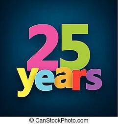 Twenty five years paper sign. - Twenty five years paper...