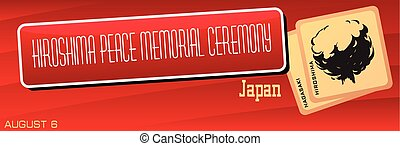 Hiroshima Peace Memorial Ceremony - Banner to August 6,...
