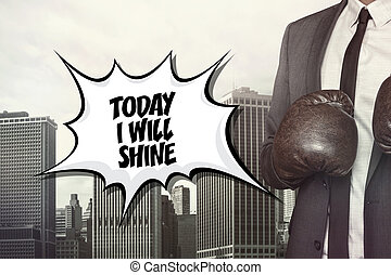 Today i will shine text with businessman wearing boxing...