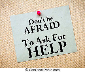 Don't Be Afraid To Ask For Help written on paper note