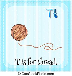 Thread - Flashcard letter T is for thread