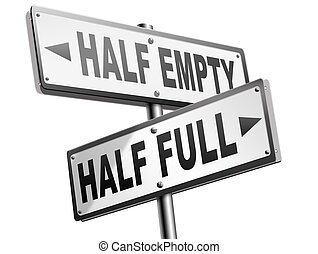 half full or empty glass - half full or empty think positive...