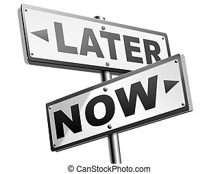 now or later time for action - act now or later dont waste...