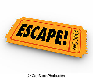 Escape Ticket Out Getaway Leaving Exiting Breaking Away -...