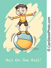 Idiom saying he is on the ball