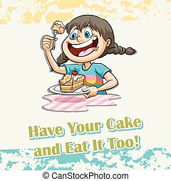 Idiom says have your cake and eat it too