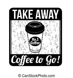 Coffee to go stamp - Coffee to go grunge rubber stamp on...