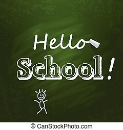 Hello school written on the green chalkboard with white chalk. V