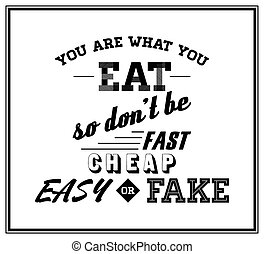 Quote Typographical Background - Yoy are what you eat, so...