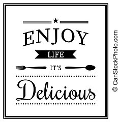 Quote Typographical Background - Enjoy life, it s delicious...