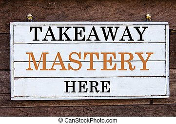 Inspirational message - Takeaway Mastery Here - Takeaway...