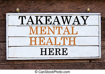 Inspirational message - Takeaway Mental Health Here -...