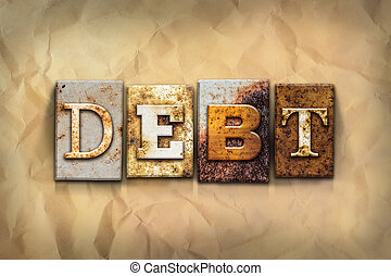 "Debt Concept Rusted Metal Type - The word ""DEBT"" written in..."