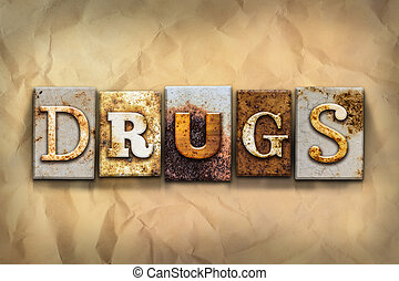 Drugs Concept Rusted Metal Type - The word DRUGS written in...