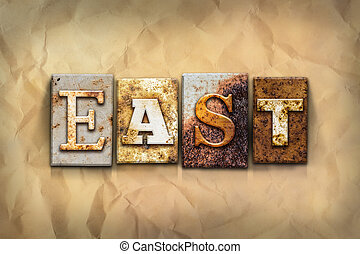 "East Concept Rusted Metal Type - The word ""EAST"" written in..."