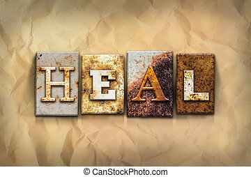"Heal Concept Rusted Metal Type - The word ""HEAL"" written in..."