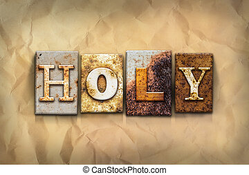 Holy Concept Rusted Metal Type - The word HOLY written in...