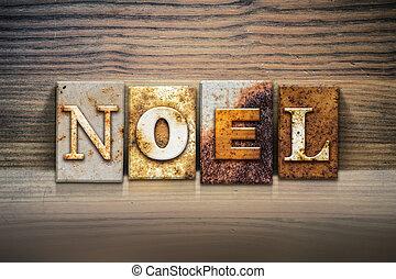Noel Concept Letterpress Theme - The word NOEL written in...