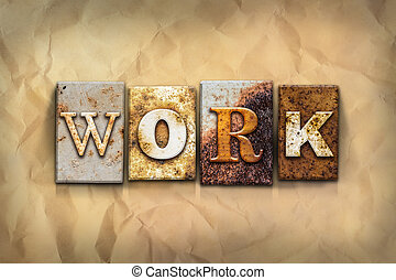 """Work Concept Rusted Metal Type - The word """"WORK"""" written in..."""