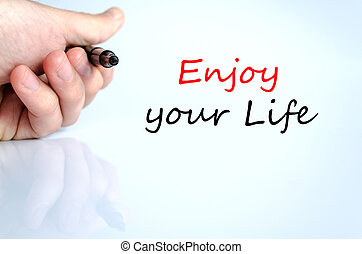 Enjoy your life Text Concept - Enjoy your life text concept...