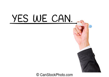 YES WE CAN ,Business man hand writing on visual screen