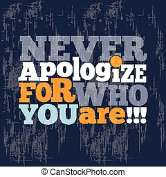 """"""" Never apologize for who you are"""" Quote Typographical retro..."""