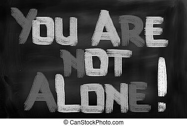 You Are Not Alone Concept