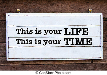 Inspirational message - This is your Life and Time - This is...
