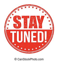 Stay tuned stamp - Stay tuned grunge rubber stamp on white...