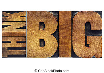 think big in old grunge wood type