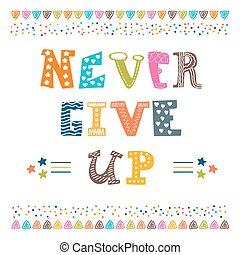 Never give up. Inspirational typographic quote. Vector...