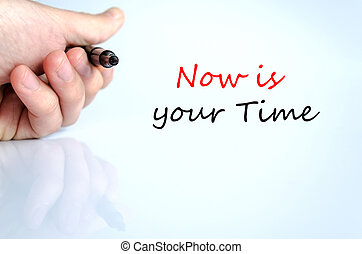 Now is your time Text Concept - Now is your time text...