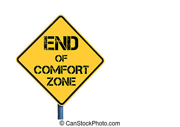 Yellow roadsign with End Of Comfort Zone message isolated on...