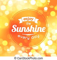 Enjoy the sunshine every day. Shining summer typographical...