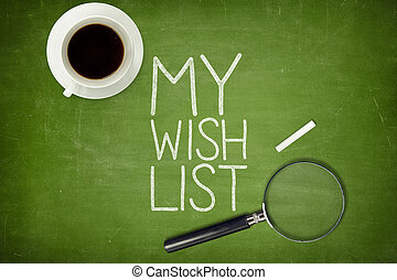 My wish list concept on green blackboard with coffee cup and...