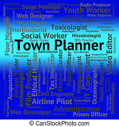 Town Planner Indicates Urban Area And Administrator - Town...