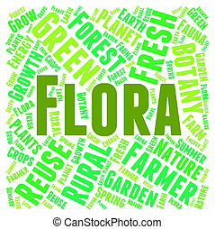 Flora Word Indicates Plant Life And Areas - Flora Word...