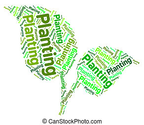Planting Word Indicates Grows Sowing And Growth - Planting...