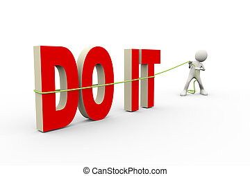 3d man pulling word do it with rope - 3d illustration of man...