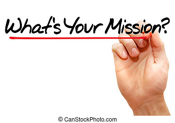 What's Your Mission - Hand writing What's Your Mission with...